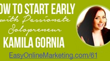 How to Start Early with Passionate Solopreneur Kamila Gornia