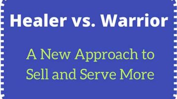 A New Approach to Sell More & Serve More: The Healer Versus The Warrior